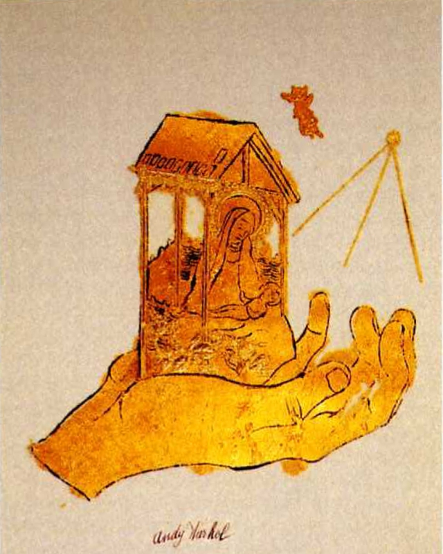 Andy Warhol, Untitled (Gold Hand with Creche), 1957. This is his own hand, holding a symbol of the Christmas folk ceremonies from his parents' native Mikova